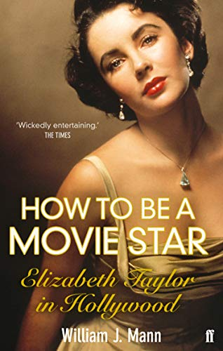9780571237081: How to Be a Movie Star: Elizabeth Taylor in Hollywood, 1941-1981