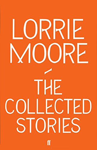 The Collected Stories: Moore, Lorrie