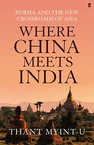 9780571239634: Where China Meets India: Burma and the Closing of the Great Asian Frontier. by Thant Myint-U