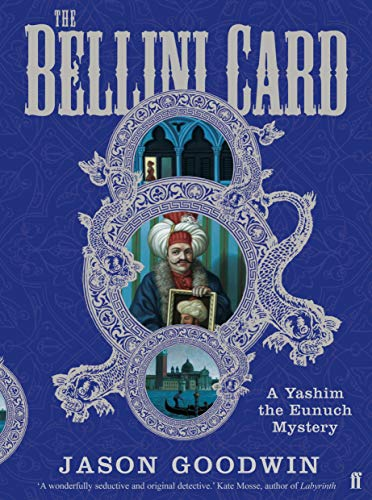 The Bellini Card: A Yashim the Eunuch Mystery (Signed First U.K. Edition): Jason Goodwin