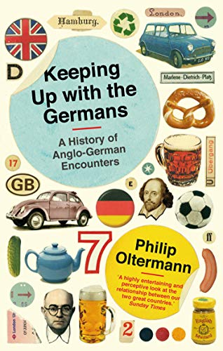9780571240197: Keeping Up with the Germans: A History of Anglo-German Encounters