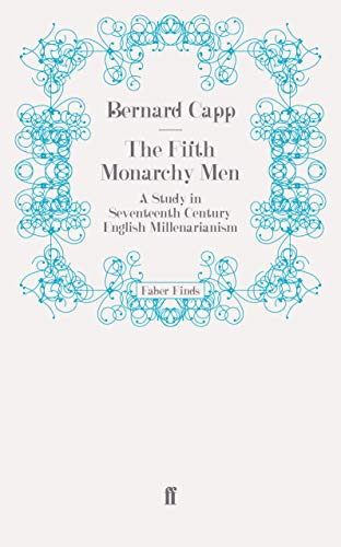 The Fifth Monarchy Men: A Study in Seventeenth-Century English Millenarianism: Capp, Bernard