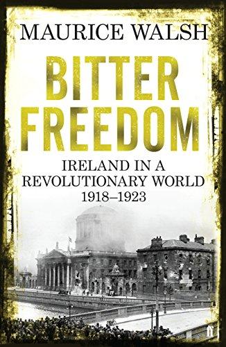 9780571243006: Bitter Freedom: Ireland in a Revolutionary World 1918-1923