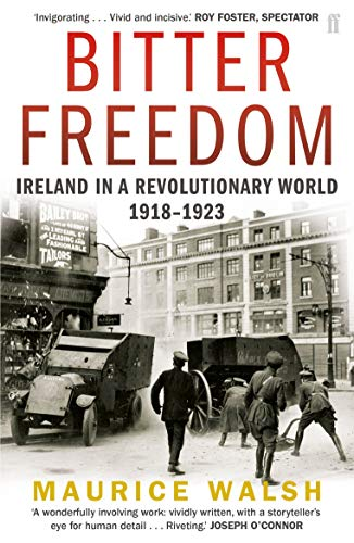 9780571243013: Bitter Freedom: Ireland In A Revolutionary World 1918-1923