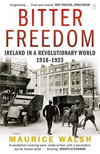 9780571243013: Bitter Freedom: Ireland in a Revolutionary World 1918-1923