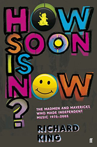 9780571243907: How Soon is Now?: The Madmen and Mavericks who made Independent Music 1975-2005