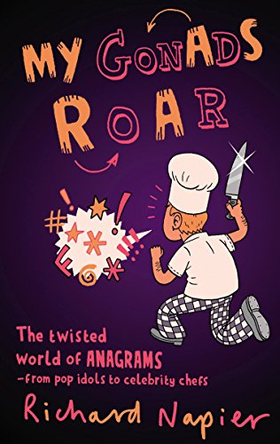9780571243945: My Gonads Roar: The Twisted World of Anagrams - from Pop Idols to Celebrity Chefs