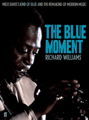 9780571245062: The Blue Moment: Miles Davis's Kind of Blue and the Remaking of Modern Music
