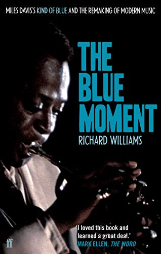 9780571245079: The Blue Moment: Miles Davis's Kind of Blue and the Remaking of Modern Music