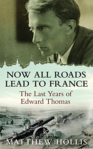 9780571245987: Now All Roads Lead to France: The Last Years of Edward Thomas