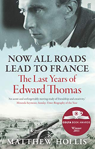 9780571245994: Now All Roads Lead to France: The Last Years of Edward Thomas