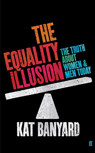 The Equality Illusion: The Truth About Women and Men Today: Banyard, Kat