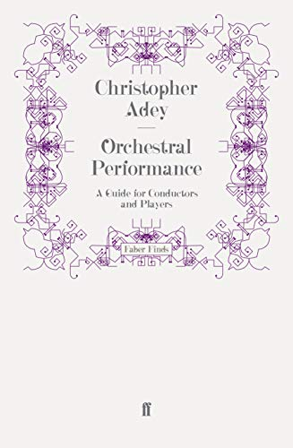 Orchestral Performance: A Guide for Conductors and Players: Christopher Adey