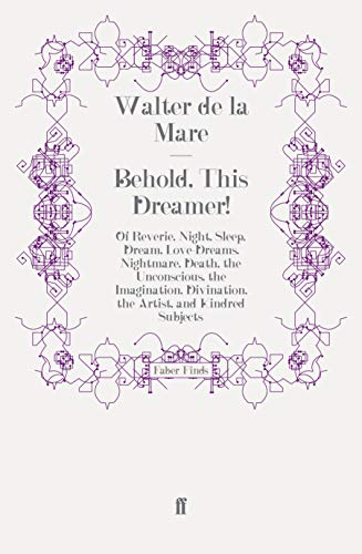 9780571250493: Behold, This Dreamer!: Of Reverie, Night, Sleep, Dream, Love-Dreams, Nightmare, Death, the Unconscious, the Imagination, Divination, the Artist, and Kindred Subjects