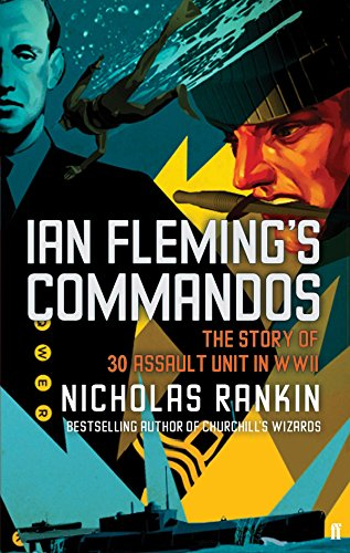 IAN FLEMING?S COMMANDOS. The Story of 30 Assault Unit in WWII.