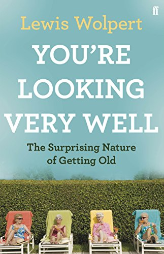 9780571250646: You're Looking Very Well: The Surprising Nature of Getting Old