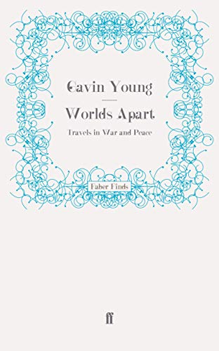 Worlds Apart: Travels in War and Peace (9780571251056) by Gavin Young