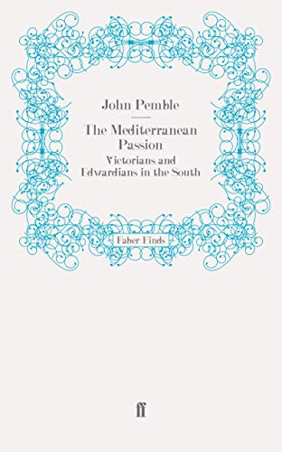 9780571251452: The Mediterranean Passion: Victorians and Edwardians in the South