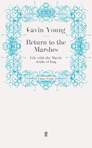 Return to the Marshes: Life with the Marsh Arabs of Iraq (9780571251490) by Gavin Young