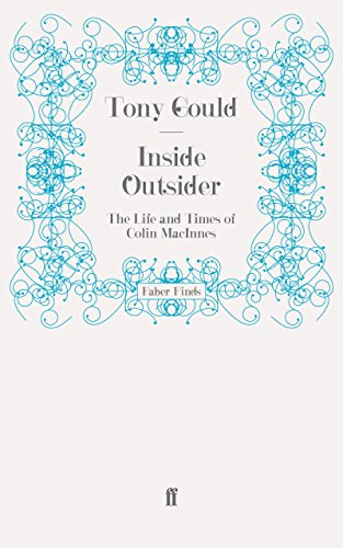 Inside Outsider: The Life and Times of Colin MacInnes (0571252796) by Tony Gould