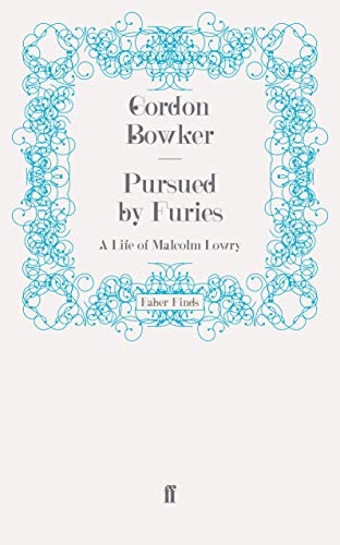 Pursued by Furies: A Life of Malcolm Lowry: Bowker, Gordon