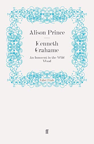 Kenneth Grahame: An Innocent in the Wild Wood (9780571253708) by Prince, Alison