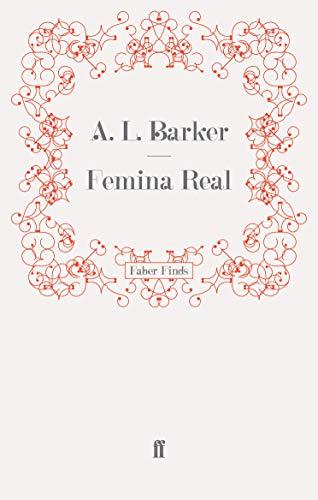 Femina Real: Barker, A. L.