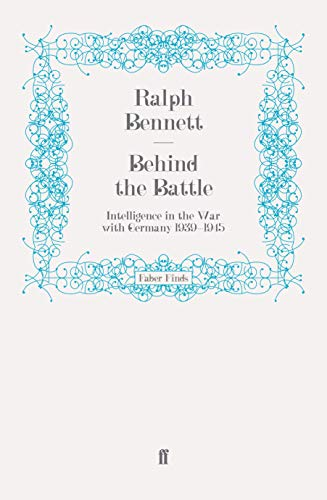 Behind the Battle: Intelligence in the War with Germany, 1939-1945: Ralph Bennett