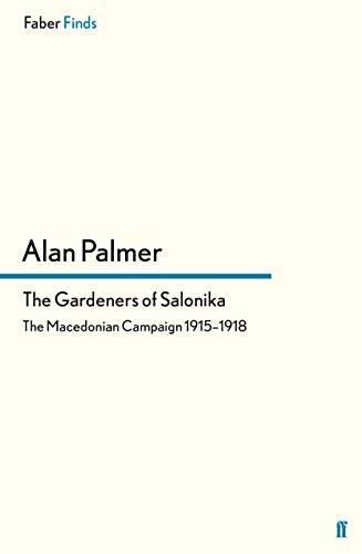 The Gardeners of Salonika: The Macedonian Campaign 1915-1918: Alan Palmer