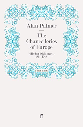 9780571256099: The Chancelleries of Europe: Hidden Diplomacy, 1814-1918