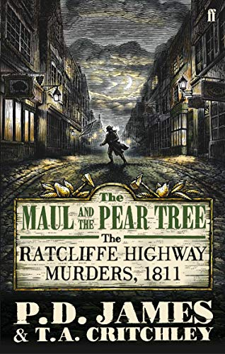 The Maul and the Pear Tree: The Ratcliffe Highway Murders, 1811. P.D. James and T.A. Critchley: ...