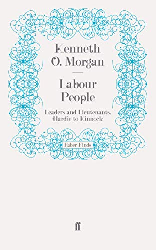Labour People: Leaders and Lieutenants, Hardie to Kinnock (0571259618) by Kenneth O. Morgan