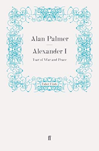 9780571259625: Alexander I: Tsar of War and Peace