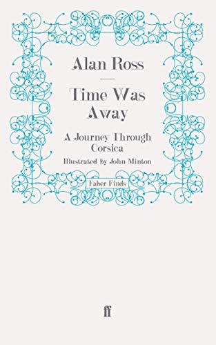 Time Was Away: A Journey Through Corsica: Alan Ross