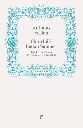 9780571272693: Churchill's Indian Summer: The Conservative Government, 1951-1955 (Faber Finds)