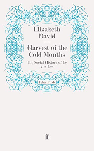 9780571275311: Harvest of the Cold Months: The Social History of Ice and Ices (Faber Finds)