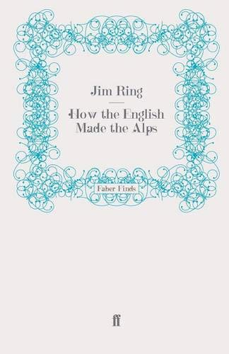 9780571276424: How the English Made the Alps