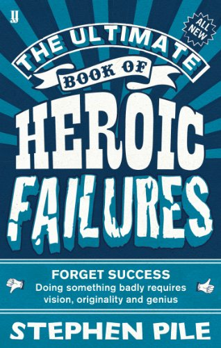 Ultimate Book of Heroic Failures: Pile, Stephen