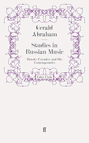 Studies in Russian Music: Rimsky-Korsakov and His Contemporaries: GERALD ABRAHAM