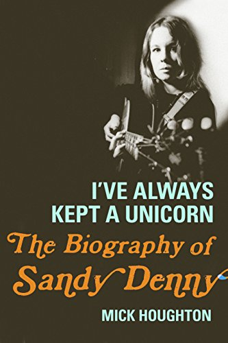 9780571278909: I've Always Kept a Unicorn: The Biography of Sandy Denny