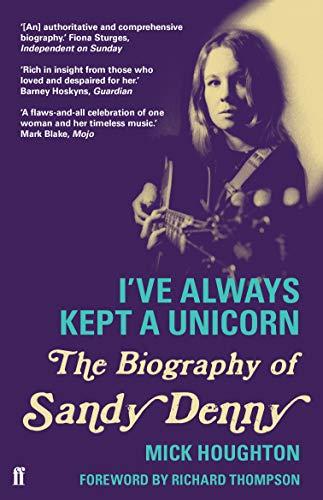 9780571278916: I've Always Kept a Unicorn: The Biography of Sandy Denny