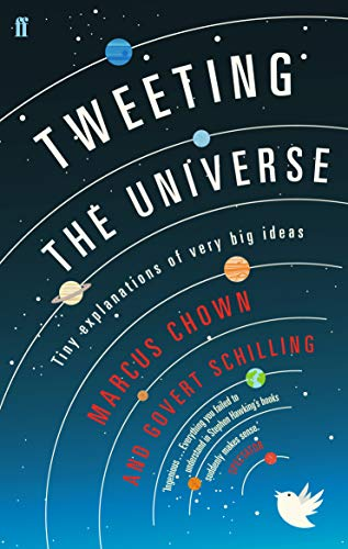Tweeting the Universe: Tiny Explanations of Very Big Ideas (0571295703) by Marcus Chown; Govert Schilling
