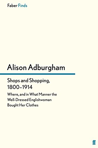 Shops and Shopping, 1800-1914: Where, and in: Adburgham, Alison