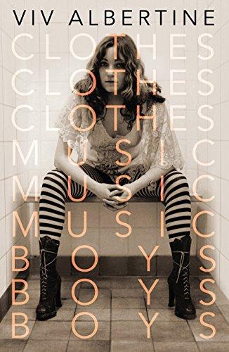 Clothes, Clothes, Clothes. Music, Music, Music. Boys, Boys, Boys.: Viv Albertine
