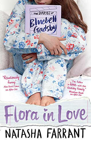 The Diaries of Bluebell Gadsby: Flora in Love: Farrant, Natasha
