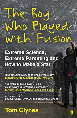 9780571298143: The Boy Who Played with Fusion: Extreme Science, Extreme Parenting and How to Make a Star