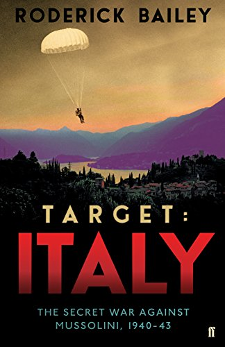 TARGET: ITALY. The Secret War Against Mussolini, 1940-1943. The Official History of SOE Operation...