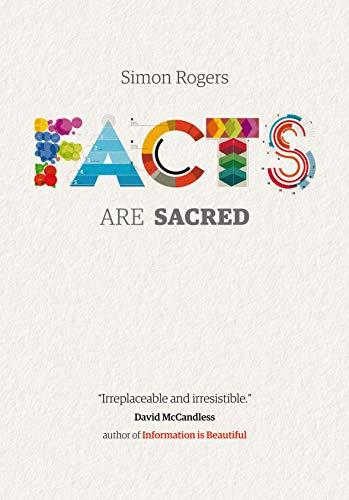 Facts are Sacred: The Power of Data: Rogers, Simon