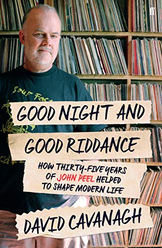 9780571302475: Good Night and Good Riddance: How Thirty-Five Years of John Peel Helped to Shape Modern Life