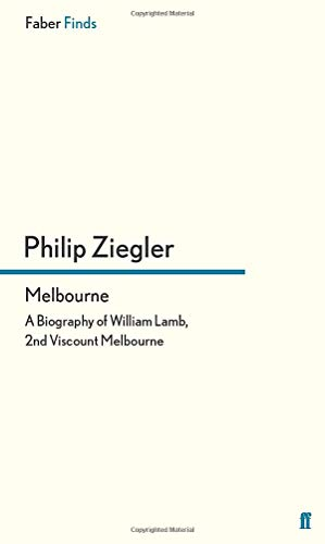 9780571302871: Melbourne: A Biography of William Lamb, 2nd Viscount Melbourne